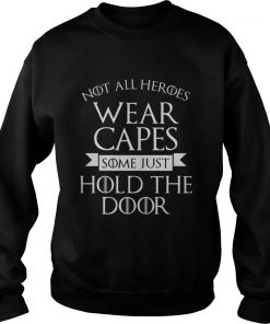 Not All Heroes Wear Capes Some Just Hold The Door sweatShirt