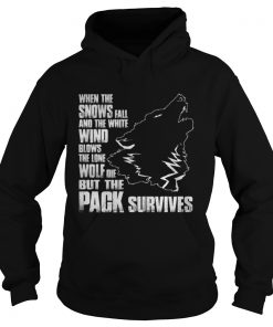 Wolf when the snows fall and the white wind blow Hoodie