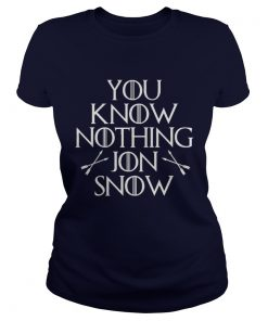 You know nothing Jon Snow Ladies Tee