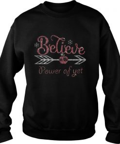 Believe in the power of yet Sweatshirt
