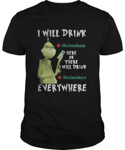 Grinch I will drink Heineken here or there or everywhere Guys