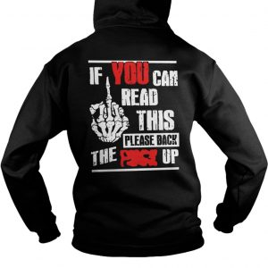 If You Can Read This Please Back The Fuck Up Hoodie