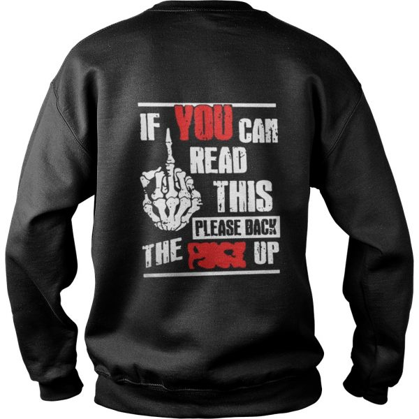 If You Can Read This Please Back The Fuck Up Sweatshirt