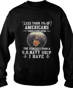 Less than 1% of Americans have ever seen the sun set from a u s navy ship I have Sweatshirt