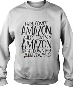 Official Here comes Amazon here comes Amazon right down my driveway Sweatshirt