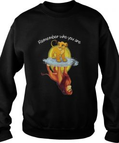 Remember Who You Are The Lion King Sweatshirt