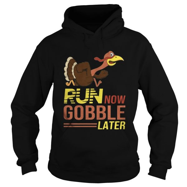 Run now Gobble later thanksgiving Turkey Hoodie