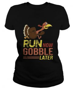 Run now Gobble later thanksgiving Turkey Ladies Tee