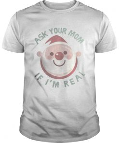 Ask Your Mom If I'm Real Christmas Unisex Tee