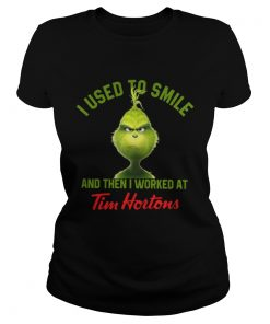 Grinch I used to smile and then I worked at Tim Hortons Ladies Tee