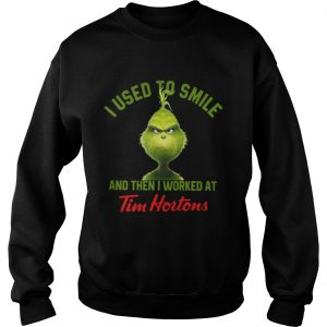Grinch I used to smile and then I worked at Tim Hortons Sweatshirt