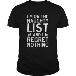 I'm on the naughty list and i regret nothing Guys Tee