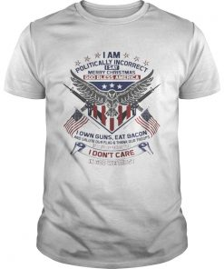 I Am Politically Incorrect I Say Merry Christmas God Bless America Unisex Tee