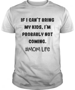 If I Can't bring my kids I'm probably not coming tee Unisex Tee