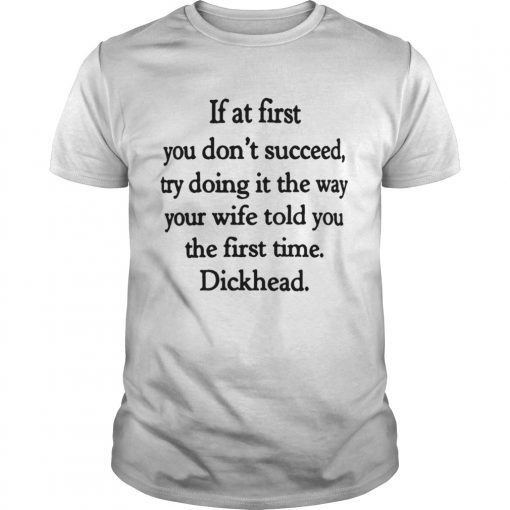 If at first you don't succeed, try doing it the way your wife told you the first time Guys Tee