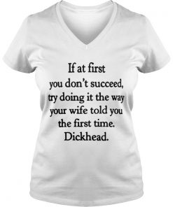 If at first you don't succeed, try doing it the way your wife told you the first time Vneck