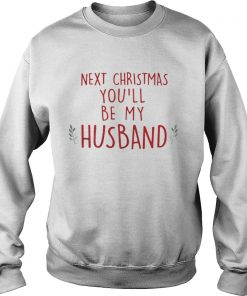 Next Christmas you'll be my husband Sweat