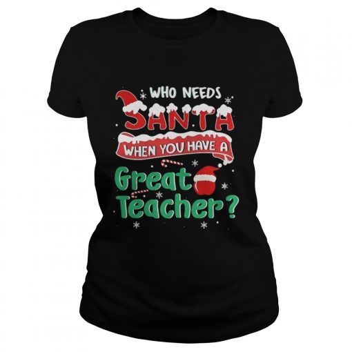 Who Needs Santa When You Have A Great Teacher Christmas Ladies Tee