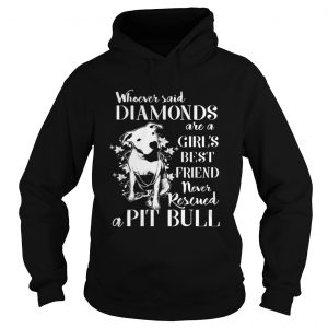 Whoever said diamonds are a girl's best friend never rescued a Pit bull HoodieWhoever said diamonds are a girl's best friend never rescued a Pit bull Hoodie