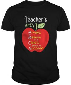 Apple Teacher ABC's Always Believe in a Child's ability to Succeed Unisex