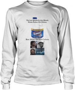 Clorox The Law System Is Like Bleach Works Perfect For Whites Longsleeve Tee
