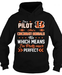 I'm A Pilot Bengals Fan And I'm Pretty Much Perfect Hoodie