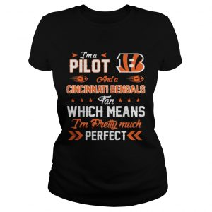 I'm A Pilot Bengals Fan And I'm Pretty Much Perfect Ladies Tee