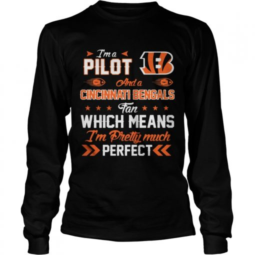 I'm A Pilot Bengals Fan And I'm Pretty Much Perfect Longsleeve Tee