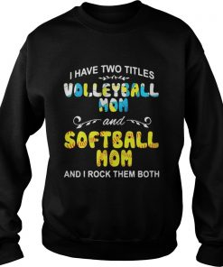 I Have Two Titles Volleyball Mom And Softball Mom And I Rock Them Both Sweater