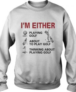 Im Either Playing Golf About To Play Golf Thinking About Playing Golf Sweater