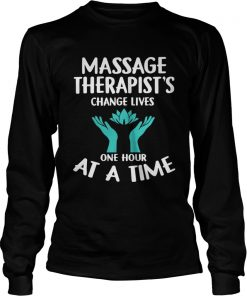 Massage Therapist's Change Lives One Hour At A Time Longsleeve Tee