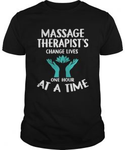 Massage Therapist's Change Lives One Hour At A Time Unisex