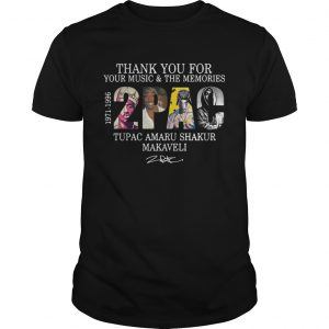 Thank you for your music and the Memories 2PAC Tupac Amaru Shakur Makaveli Guys Tee