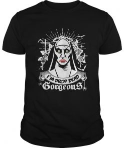 The Nun Im drop dead gorgeous Guys Tee
