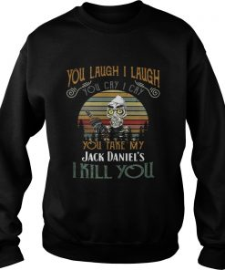 You Laugh I Laugh You Cry I Cry You Take My Jack Daniels I Kill You Sweater