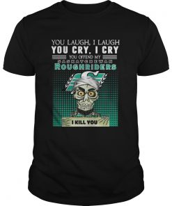 You laugh I laugh you cry I cry you offend my Saskatchewan Roughriders Guys Tee
