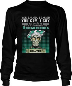 You laugh I laugh you cry I cry you offend my Saskatchewan Roughriders Longsleeve Tee