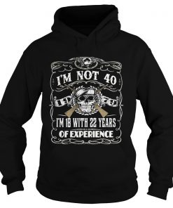 Skull and guns I'm not 40 I'm 18 with 22 years of experience 1979 Hoodie