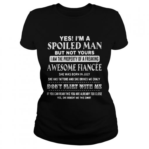 Ladies Tee Yes Im a spoiled Man but not yours I am the property of a freaking awesome shirt