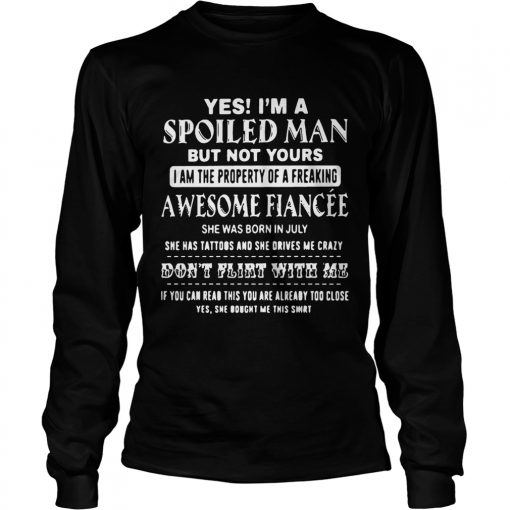 Longsleeve tee Yes Im a spoiled Man but not yours I am the property of a freaking awesome shirt