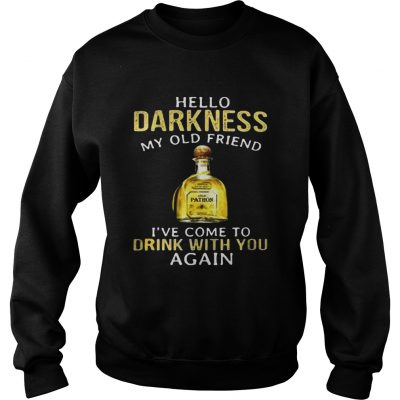 Patron Tequila hello darkness my old friend Ive come to drink with you again Sweater