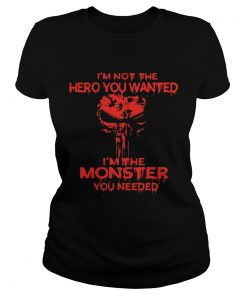 Skull Im not the hero you wanted Im the monster you needed Ladies tee