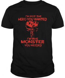 Skull Im not the hero you wanted Im the monster you needed Unisex Shirt