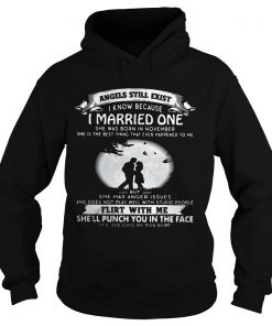 Angels still exist know because I married one she was born in november Ladies Hoodie