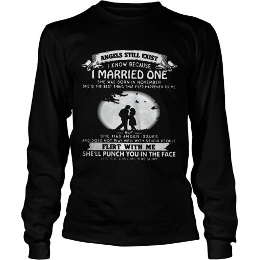 Angels still exist know because I married one she was born in november Ladies Longsleeve Tee