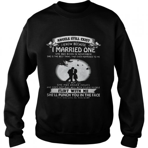 Angels still exist know because I married one she was born in november Ladies Sweater