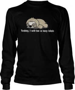 Sloth to day I will be a lady blob Longsleeve Tee