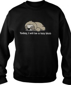 Sloth to day I will be a lady blob Sweater