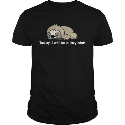 Sloth to day I will be a lady blob Unisex Shirt