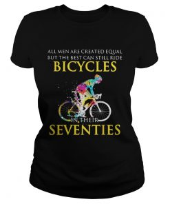 All men are created equal but only the best can still ride bicycles Ladies Tee